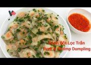 Bánh Bột Lọc Trần – Bánh Bột Lọc Tôm Thịt Vị Đậm Đà -Pork & Shrimp Dumpling – VietCan Recipes Canada