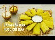 #CookyVN – Cách Làm Bánh Bắp Hấp Nước Cốt Dừa dẻo ngon ai cũng thích mê – Cooky TV