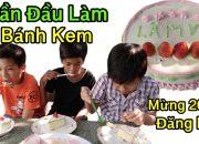 Lâm Vlog – Lần Đầu Làm Bánh Kem Ăn Mừng 200.000 Lượt Đăng Ký