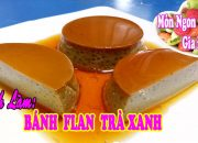 Cách làm Bánh FLAN CARAMEN TRÀ XANH Ngon-Sánh-Mịn | Món Ngon Gia Đình