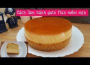 Bánh gato flan caramel cơ bản | Bí quyết để làm bánh gato flan caramel thành công