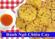 ✅ Bánh Ngô Chiên Cay Ăn Là Nghiền – Nhìn Là Chảy Nước Miếng Rồi | Hồn Việt Food
