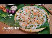 Cách làm Bánh bột lọc trần nhân tôm – món ngon miền Trung – Cooky TV