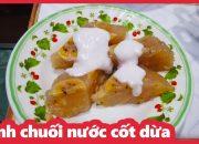 Cách làm bánh chuối hấp nước cốt dừa ngon, dễ làm