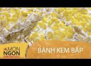 Dạy cách làm bánh kem bắp | Món Ngon Việt Nam