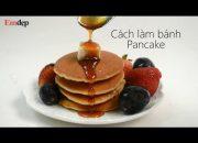Cách làm bánh pancake CHUẨN VỊ, đơn giản mà ngon| Emdep TV