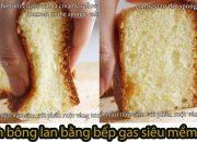 CÁCH LÀM BÁNH BÔNG LAN BẰNG BẾP GAS – Cách làm bánh gato đơn giản xốp mịn